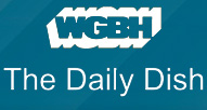 The Daily Dish Catch The Daily Dish for recipes and cooking tips from top WGBH chefs and food critics.