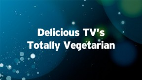 Delicious TV's Totally Vegetarian