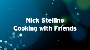 Nick-Stellino Cooking with Friends