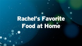 Rachel's Favorite Food at Home