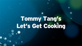 Tommy Tang Let's Get Cooking