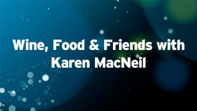 Wine, Food, and Friends with Karen MacNeil