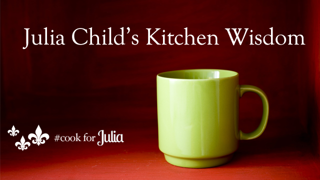 Julia Child Quotes The Woman The Wisdom Features Pbs Food