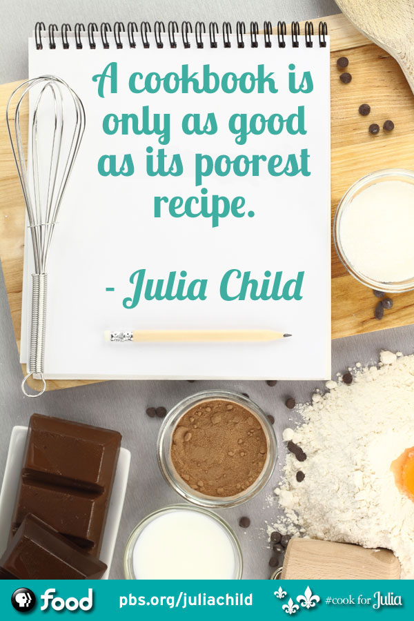 Julia Child Quotes: The Woman, The Wisdom | Features | PBS Food: www.pbs.org/food/features/julia-child-quotes