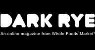 Dark Rye Dark Rye is an online magazine from Whole Foods Market that explores the realms of food, health, sustainability, design, technology and social enterprise.