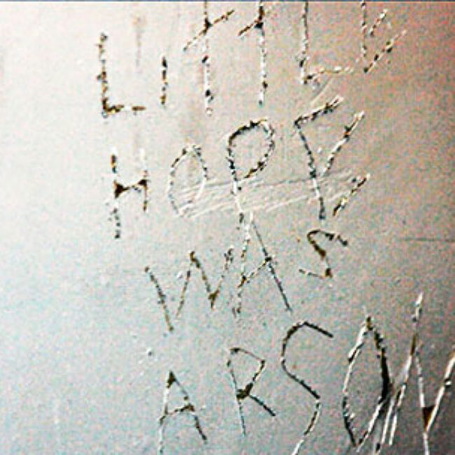 Little Hope Was Arson graffiti