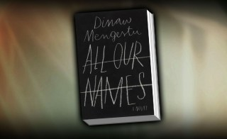 "Dinaw Mengetsu's ""All Our Names"""