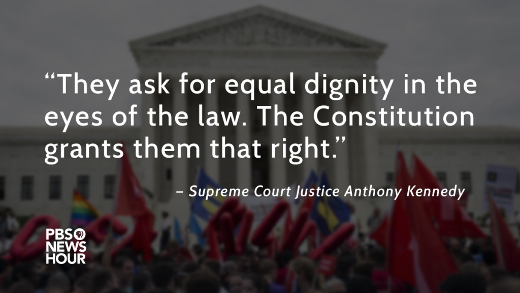 """""""They ask for equal dignity in the eyes of the law. The Constitution grants them that right."""""""