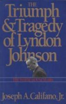 Triumph and Tragedy of Lyndon Johnson: The White House Years