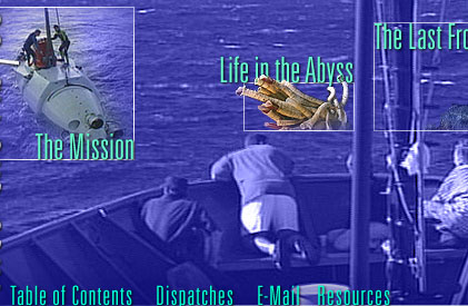 The Last Frontier, The Mission, Life in the Abyss, Contents, Dispatches, E-Mail, and Resources (see bottom of page for text links)