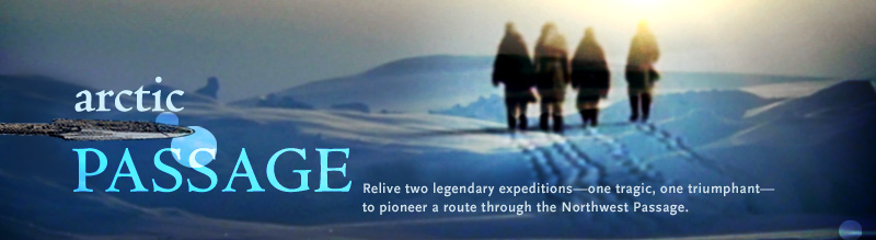 Arctic Passage: Relive two legendary expeditions--one tragic, one triumphant--to pioneer a route through the Northwest Passage. Airs on PBS February 28, 2006