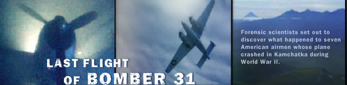 Last Flight of Bomber 31: Forensic scientists set out to discover what happened to seven American airmen whose plane crashed in Kamchatka during World War II.