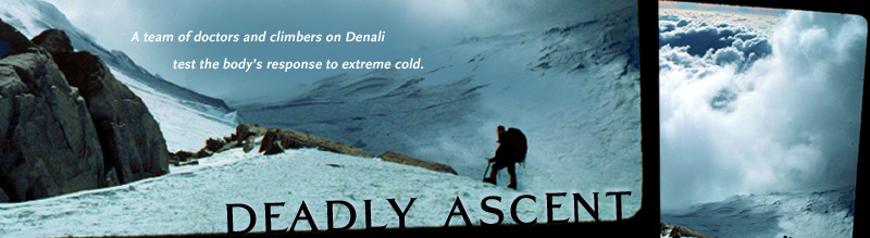 Deadly Ascent: A team of doctors and climbers on Denali test the body's response to extreme cold. Airs on PBS January 17, 2006