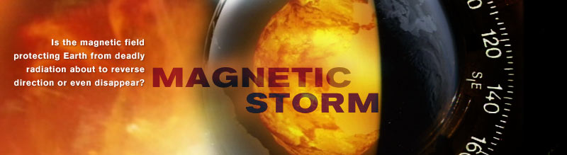 Magnetic Storm: Is the magnetic field protecting Earth from deadly radiation about to reverse direction or even disappear?