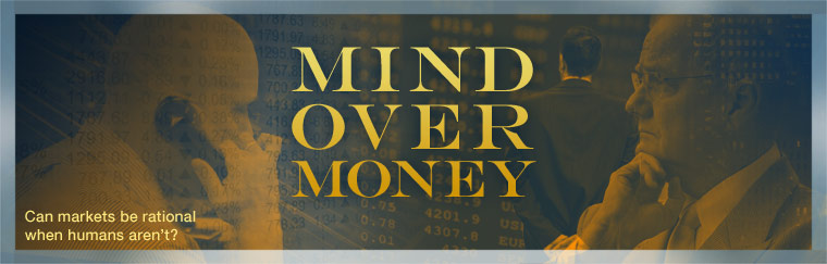 Mind Over Money: Can markets be rational when humans aren't? Airs on PBS April 27, 2010