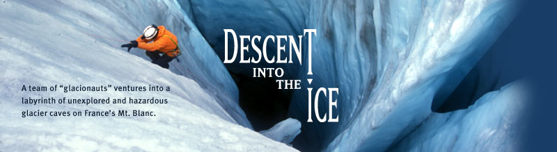 Descent Into the Ice: A team of 'glacionauts' ventures into a labyrinth of unexplored and hazardous glacier caves on France's Mt. Blanc. Airs on PBS February 10 at 8 pm