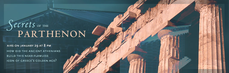 Secrets of the Parthenon: How did the ancient Athenians build this near-flawless icon of Greece's golden age? Airs on PBS January 29, 2008