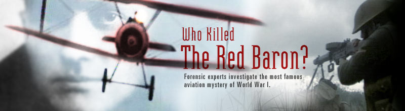 Who Killed the Red Baron? Forensic experts investigate the most famous aviation mystery of World War I.