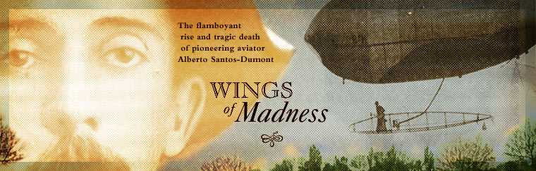 Wings of Madness: The flamboyant rise and tragic death of pioneering aviator Alberto Santos-Dumont.