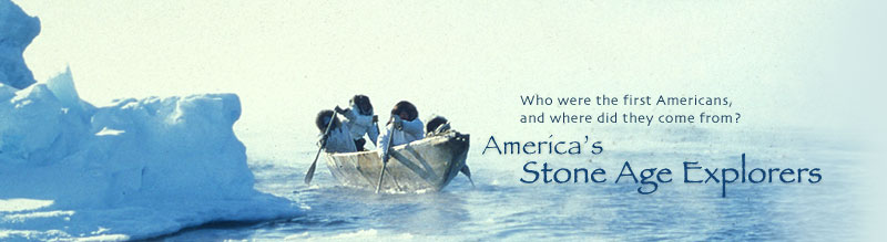 America's Stone Age Explorers: Who were the first Americans, and where did they come from?