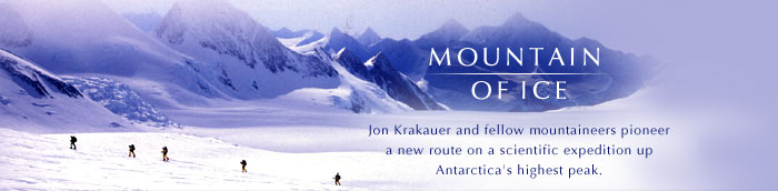 Mountain of Ice: Jon Krakauer and fellow mountaineers pioneer a new route on a scientific expedition up Antarctica's highest peak.