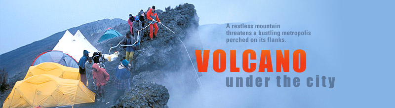 Volcano Under the City: A restless mountain threatens a bustling metropolis perched on its flanks. Airs November 1, 2005 on PBS
