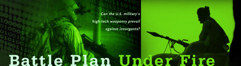 Battle Plan Under Fire: Can the U.S. military's high-tech weaponry prevail against insurgents?