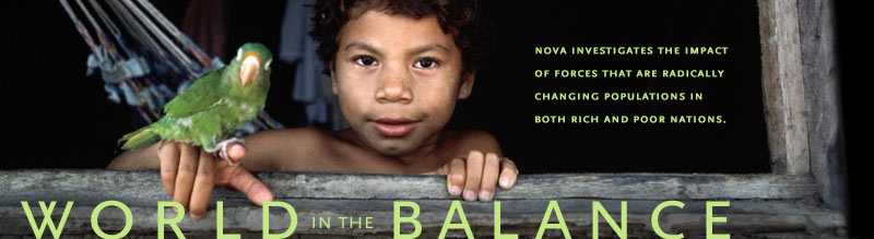 World in the Balance: NOVA investigates the impact of forces that are radically changing populations in both rich and poor nations. Airs on PBS April 20 at 8 pm