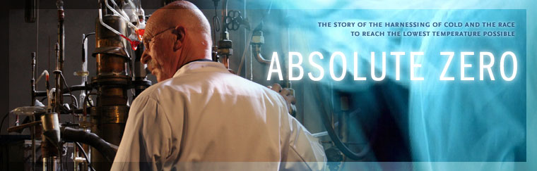 Absolute Zero: The story of the harnessing of cold and the race to reach the lowest temperature possible.