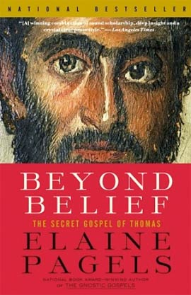 Beyond Belief: The Secret Gospel of Thomas by Elaine Pagels
